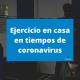 Ejercicio en casa en tiempos de coronavirus